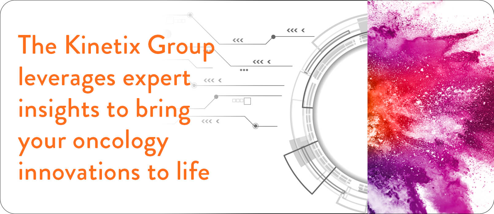 The Kinetix Group leverages expert insights to bring your oncology innovations to life